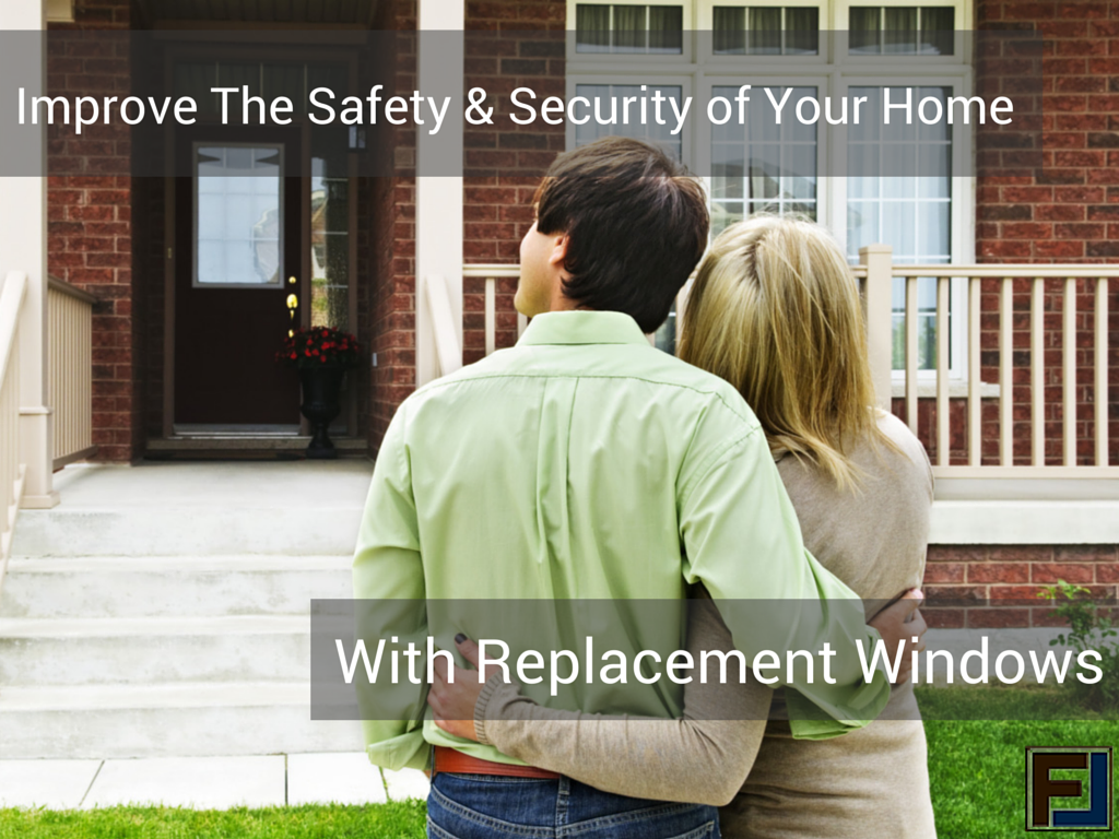 Improve the security and saftey of your home with replacement windows